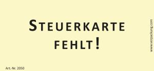 Bedruckte Haftnotiz - Steuerkarte fehlt!  gelb/schwarz